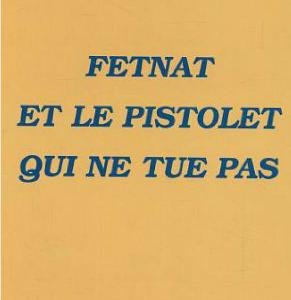 Fetnat et le Pistolet Qui Ne Tue Pas
