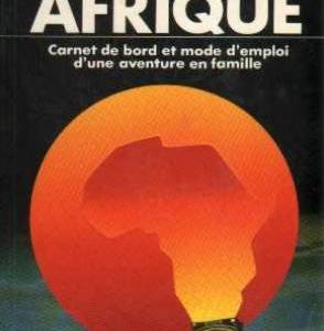 70000 km en afrique : carnet de bord et mode d'emploi d'une aventure en famille